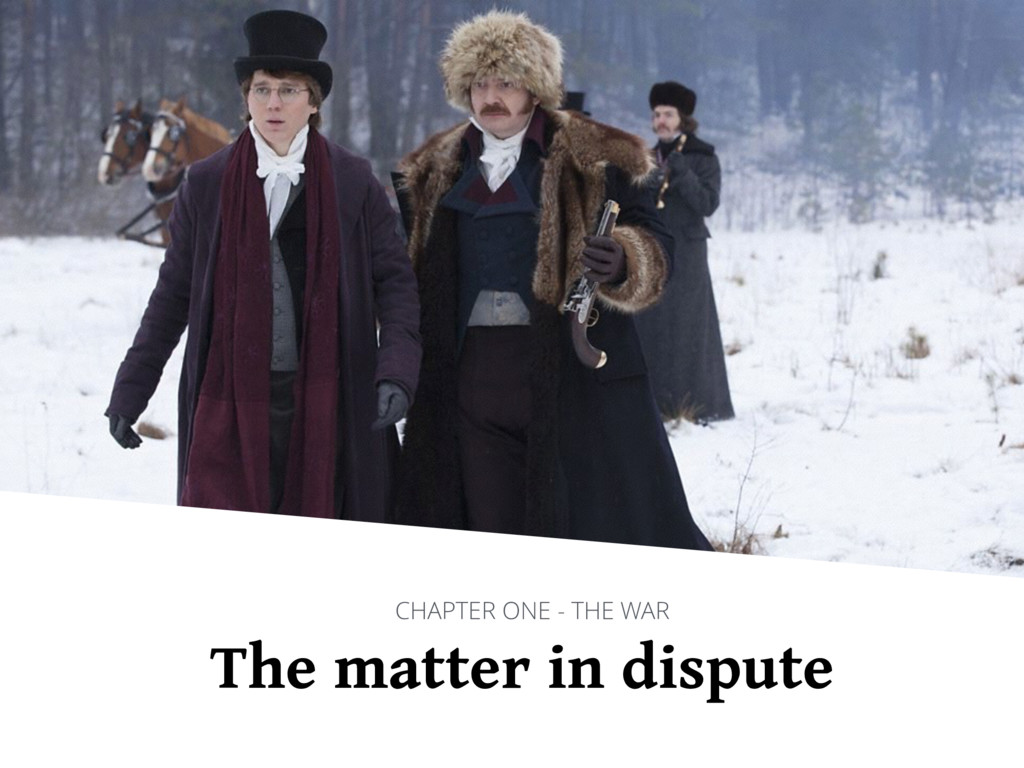 The matter in dispute CHAPTER ONE - THE WAR