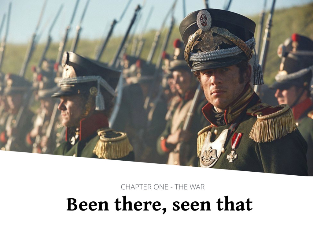 Been there, seen that CHAPTER ONE - THE WAR
