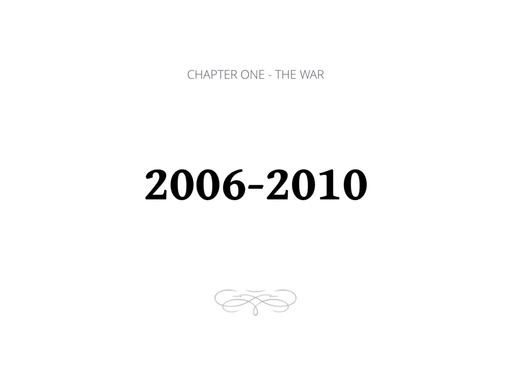 CHAPTER ONE - THE WAR 2006-2010