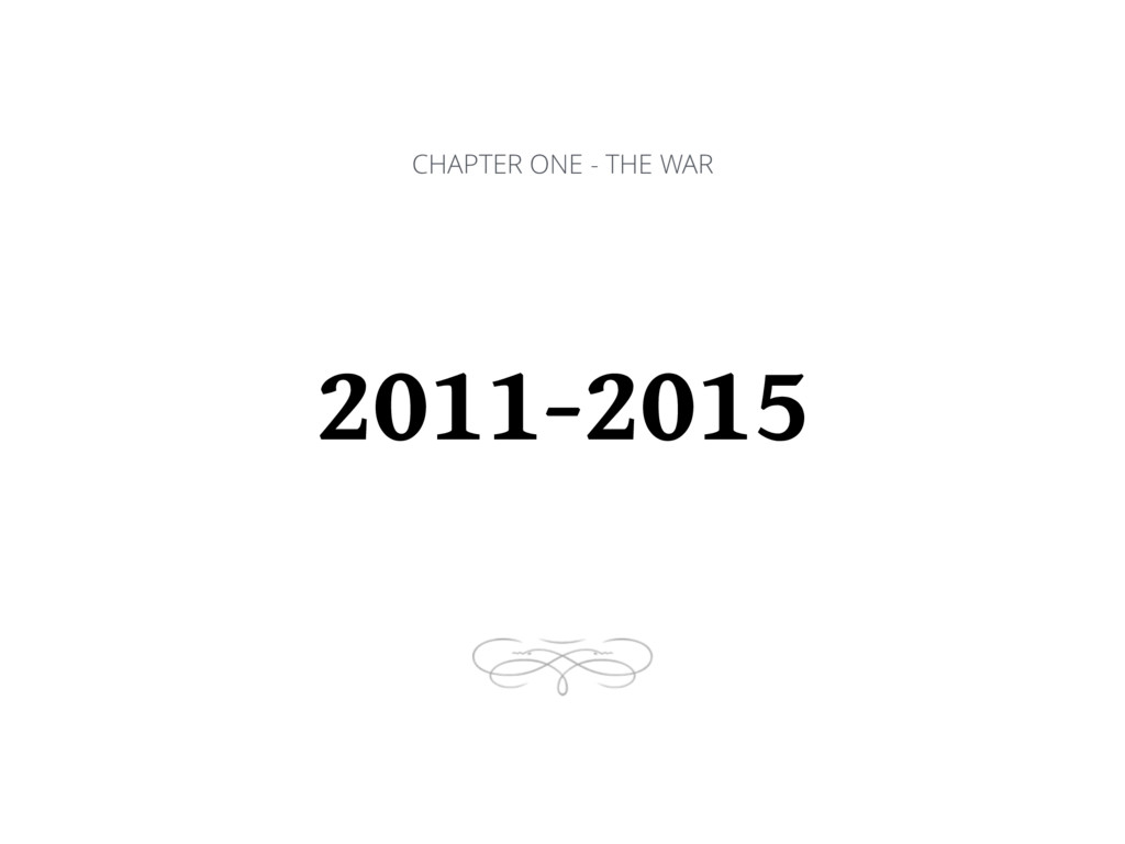 CHAPTER ONE - THE WAR 2011-2015