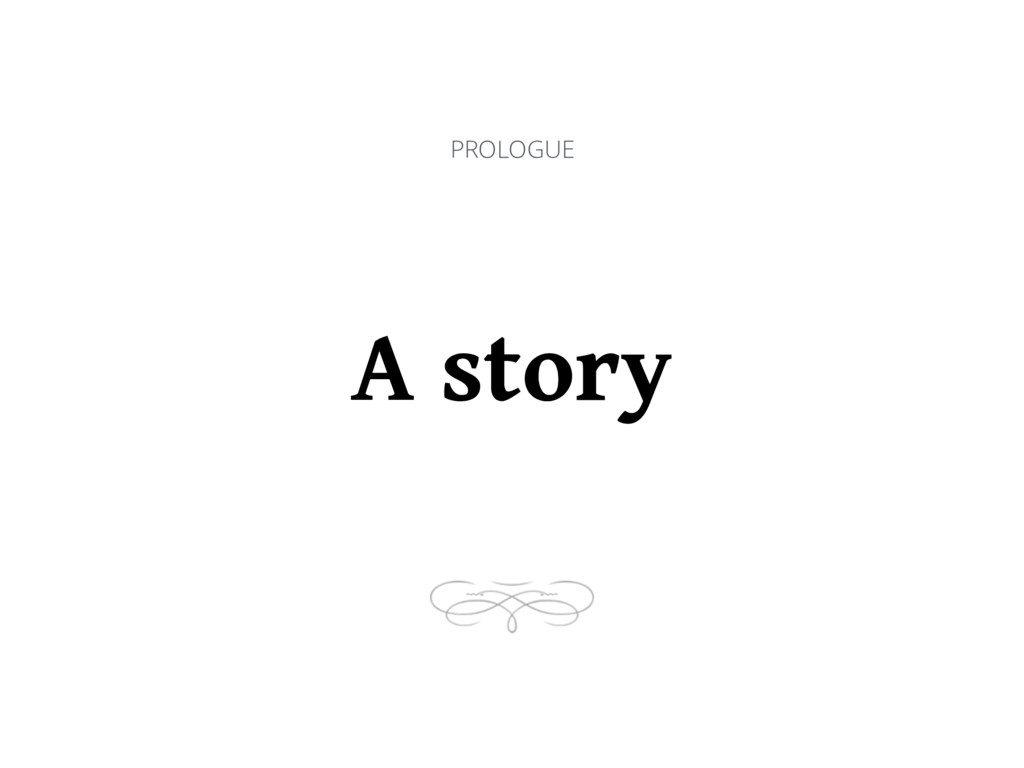 PROLOGUE A story