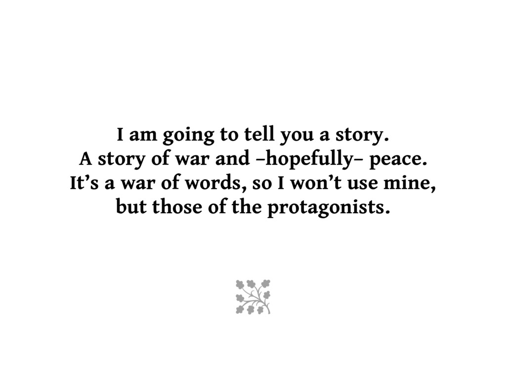 I am going to tell you a story. A story of war ...
