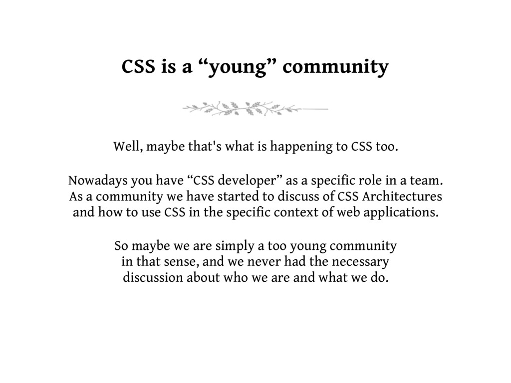 "CSS is a ""young"" community Nowadays you have ""C..."