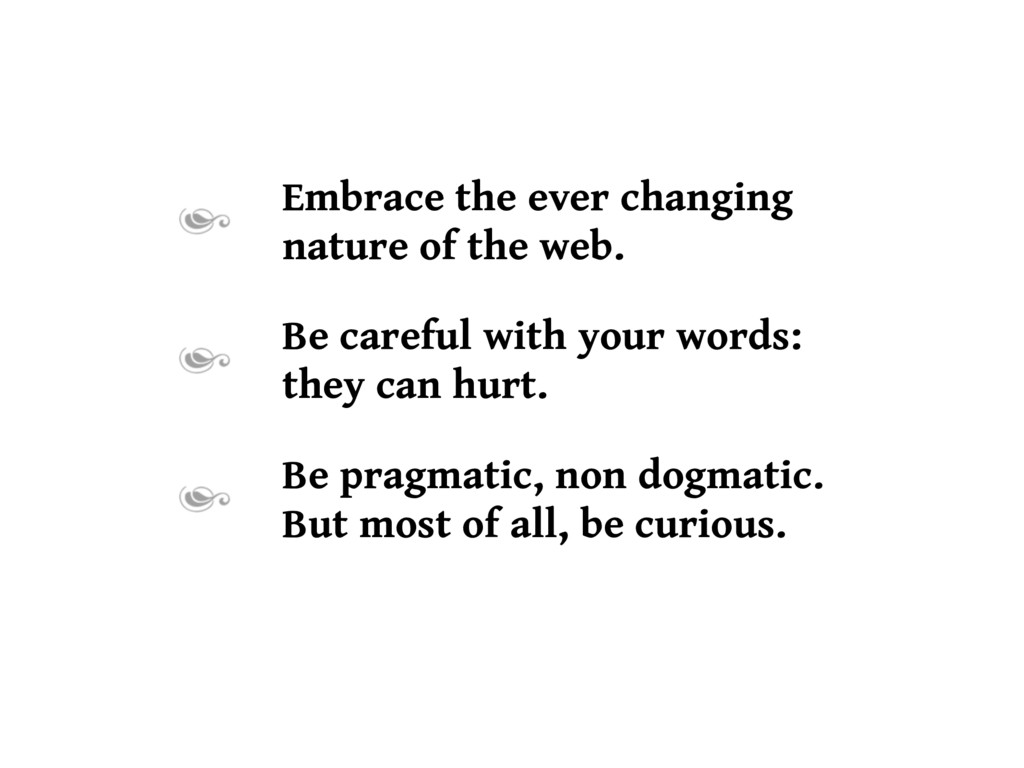 Embrace the ever changing nature of the web. Be...