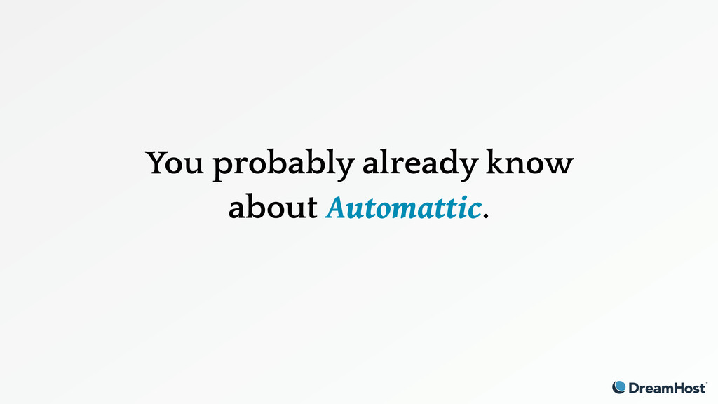 You probably already know about Automattic.