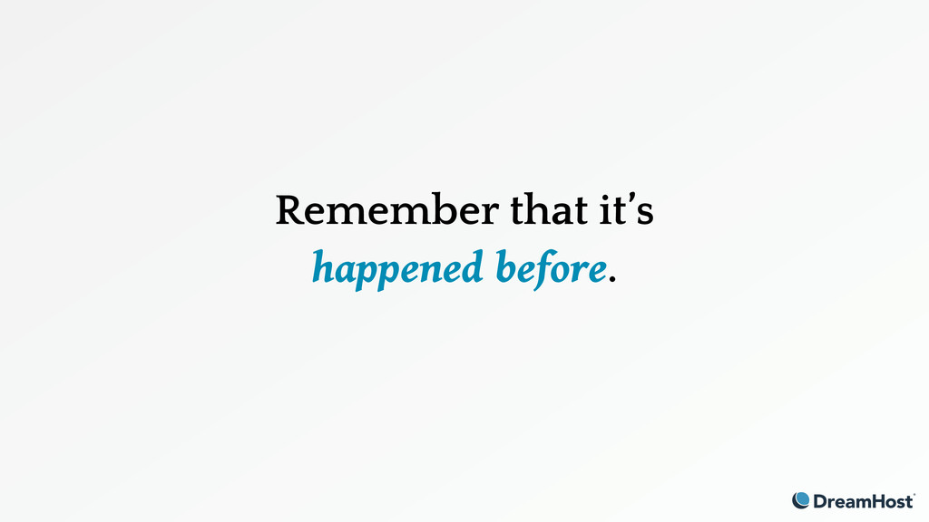 Remember that it's happened before.