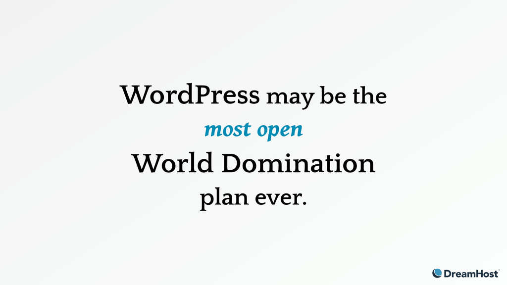 WordPress may be the most open World Domination...