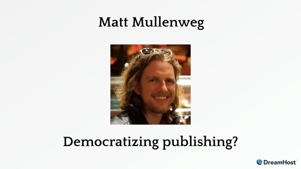 Matt Mullenweg Democratizing publishing?