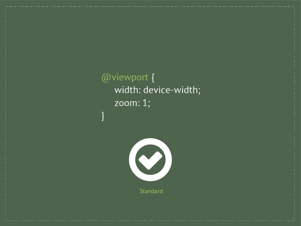 @viewport { width: device-width; zoom: 1; } Sta...