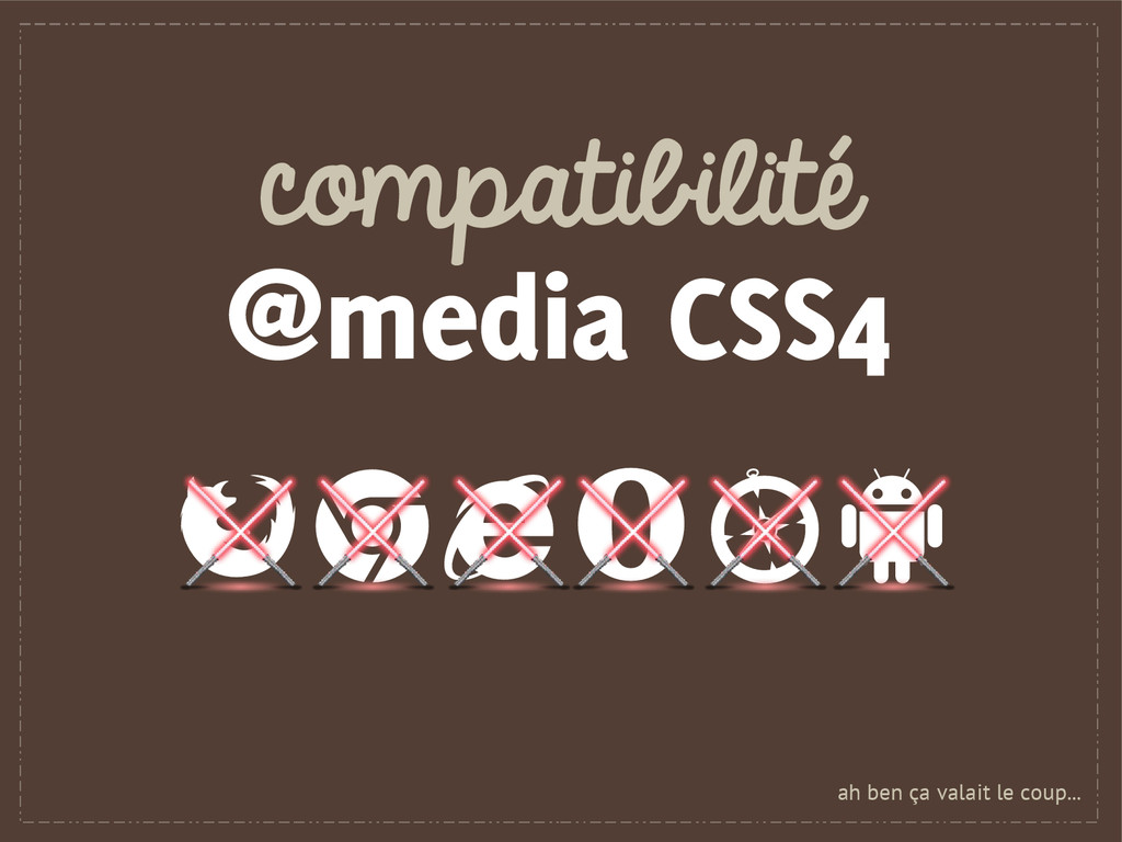 compatibilité @media CSS4 ah ben ça valait le c...