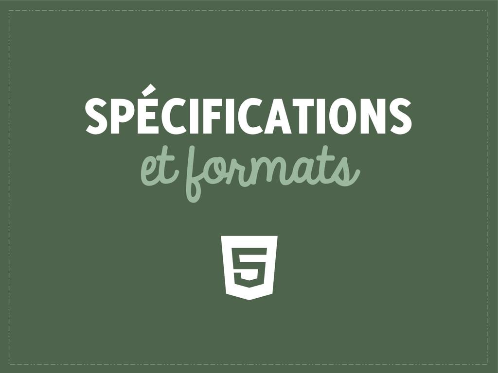 SPÉCIFICATIONS et formats