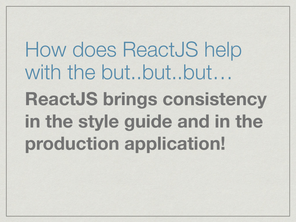 How does ReactJS help with the but..but..but… R...