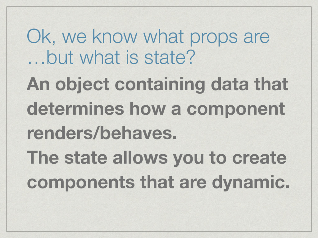 Ok, we know what props are …but what is state?...