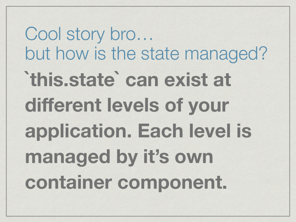 Cool story bro…  but how is the state managed?...