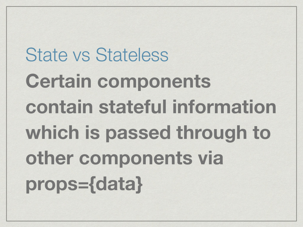 State vs Stateless Certain components contain s...