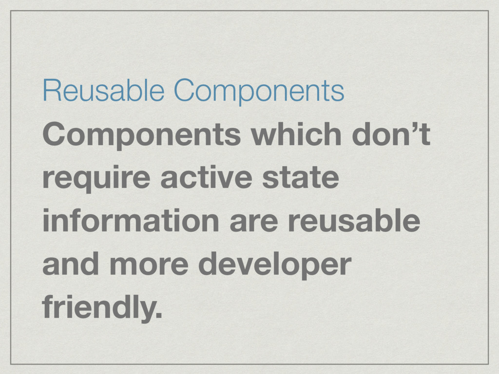 Reusable Components Components which don't requ...