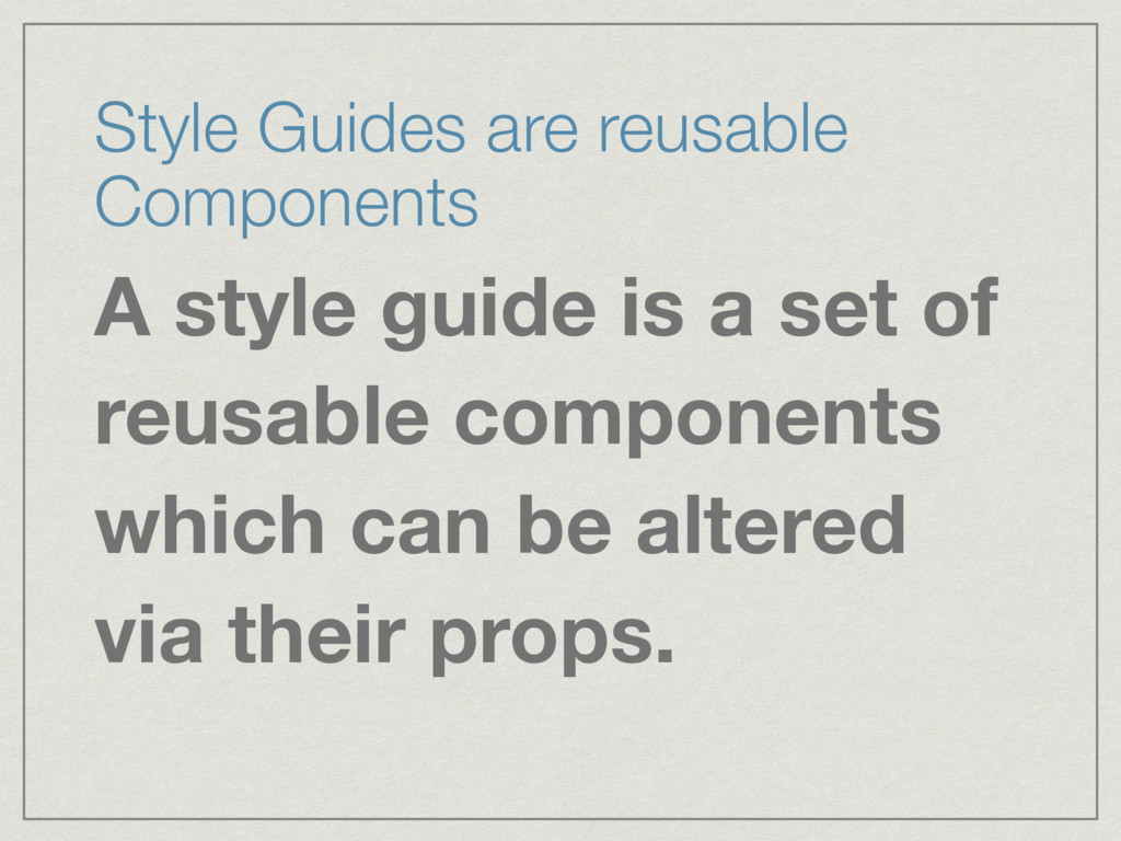 Style Guides are reusable Components A style gu...