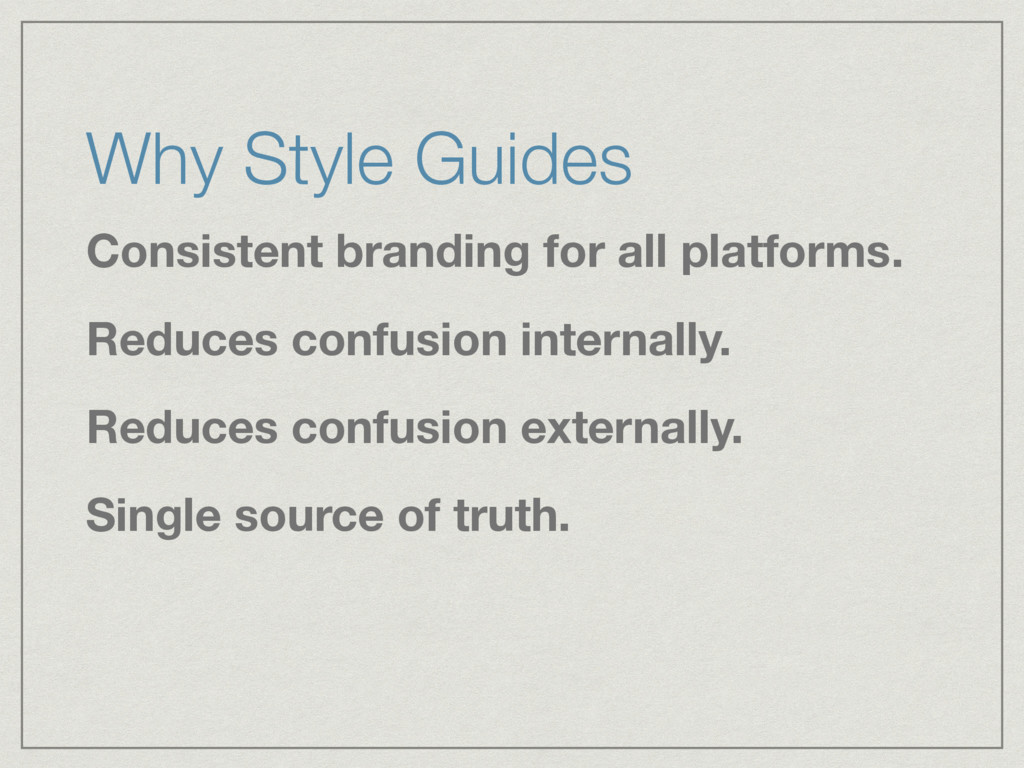 Why Style Guides Consistent branding for all pl...