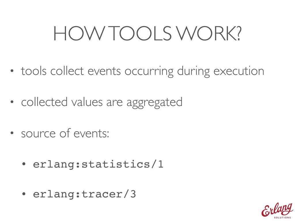 HOW TOOLS WORK? • tools collect events occurrin...
