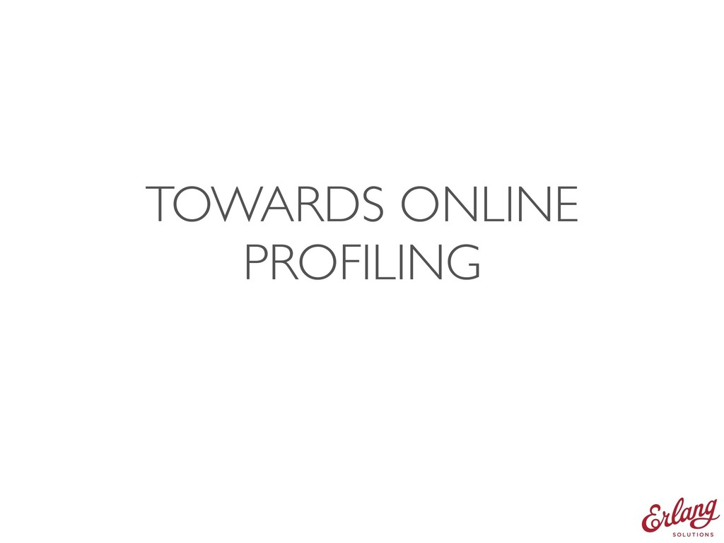 TOWARDS ONLINE PROFILING