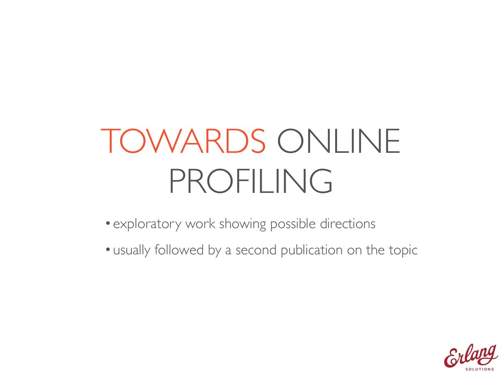 TOWARDS ONLINE PROFILING •exploratory work show...