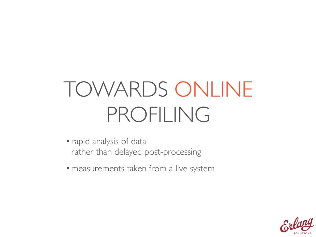 TOWARDS ONLINE PROFILING •rapid analysis of dat...