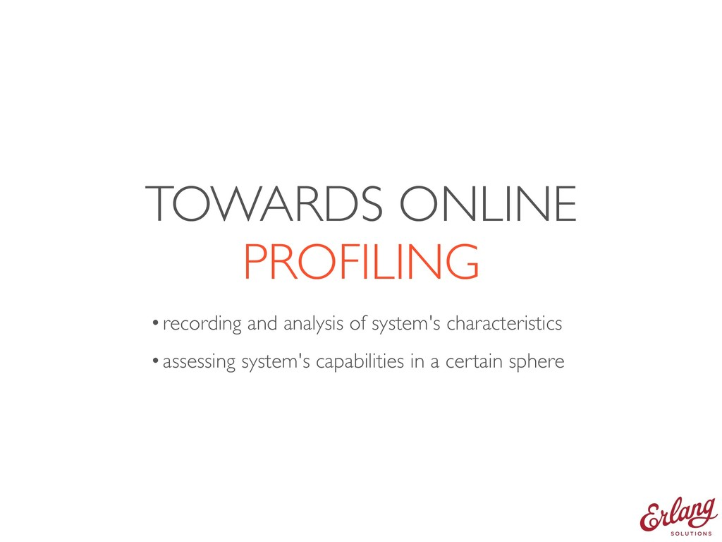 TOWARDS ONLINE PROFILING •recording and analysi...