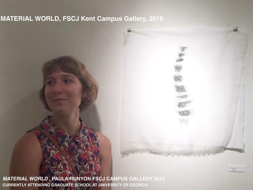 MATERIAL WORLD, FSCJ Kent Campus Gallery, 2016 ...
