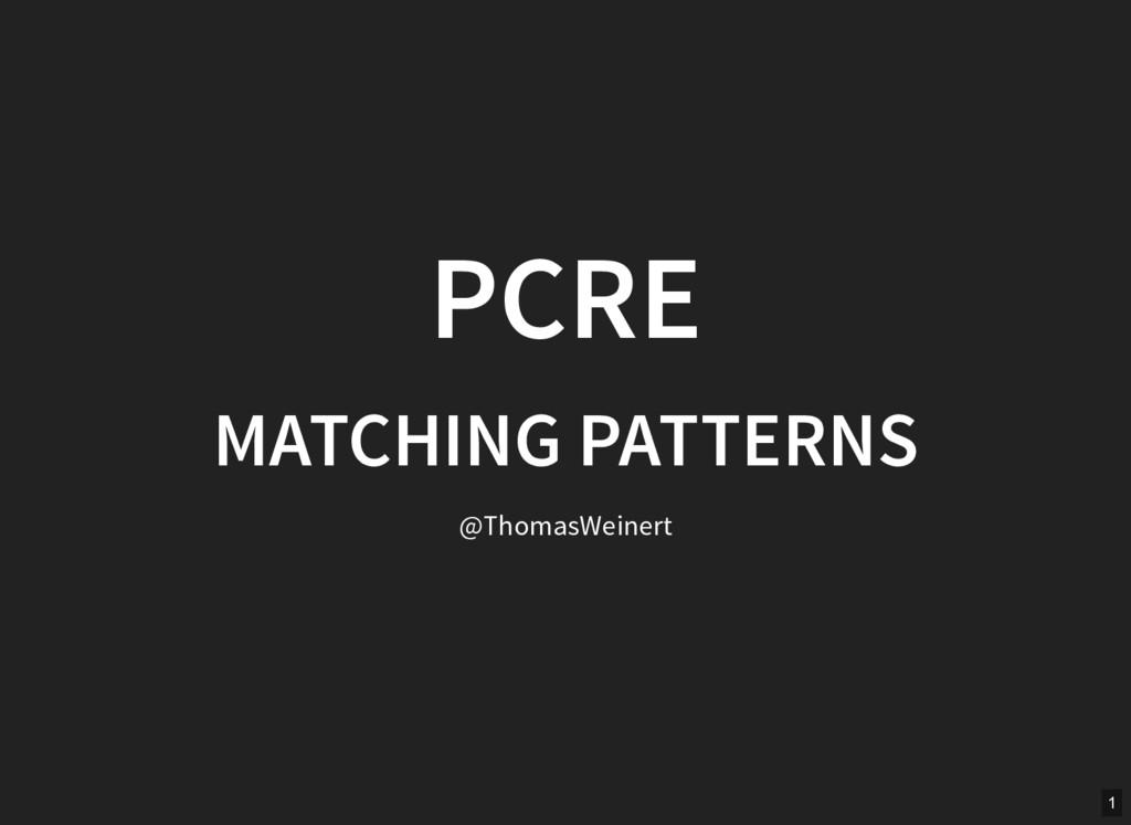 PCRE MATCHING PATTERNS @ThomasWeinert 1