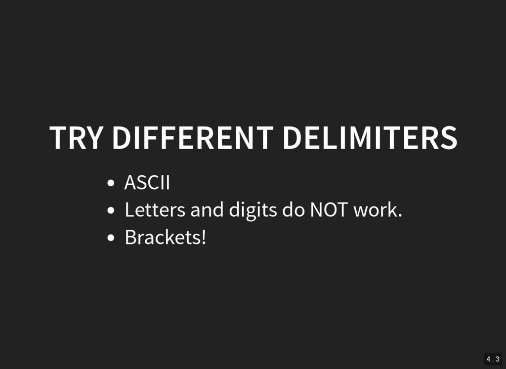 TRY DIFFERENT DELIMITERS ASCII Letters and digi...