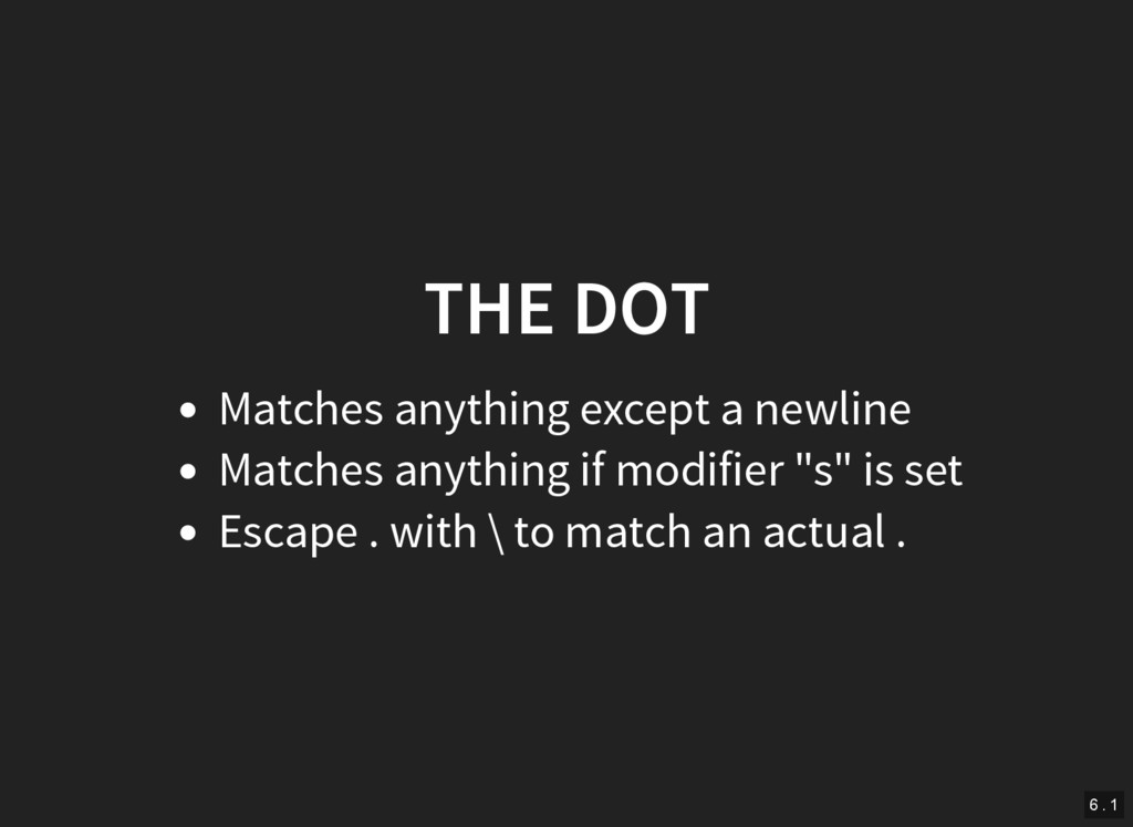 THE DOT Matches anything except a newline Match...