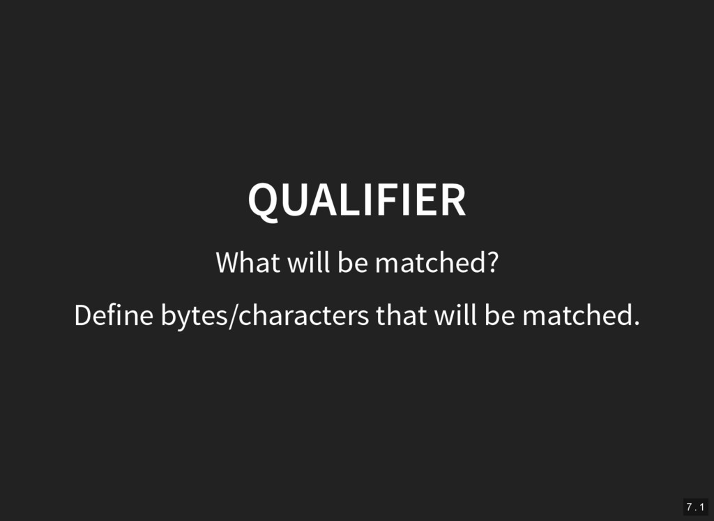 QUALIFIER What will be matched? Define bytes/ch...