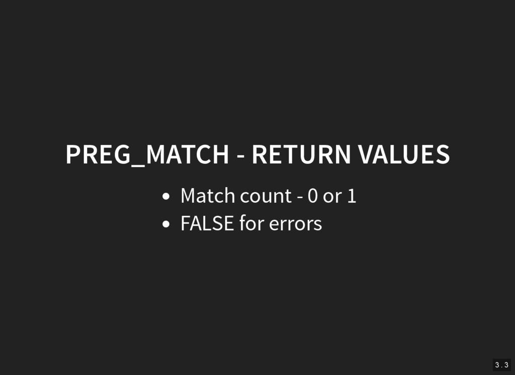 PREG_MATCH - RETURN VALUES Match count - 0 or 1...