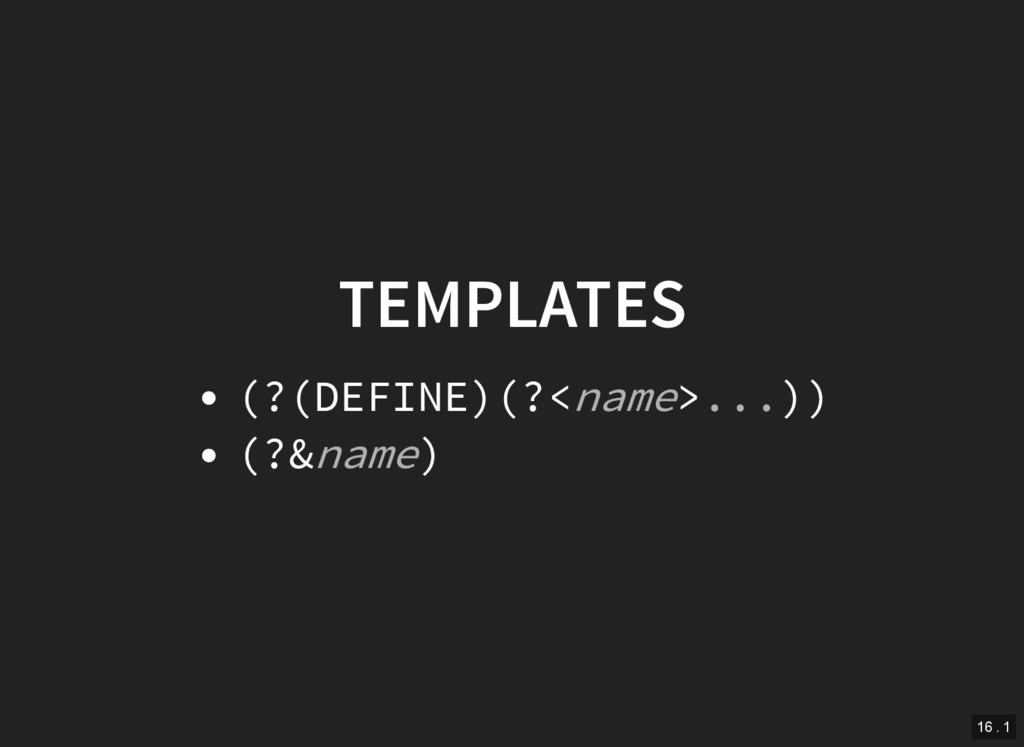 TEMPLATES (?(DEFINE)(?< > )) (?& ) name ... nam...