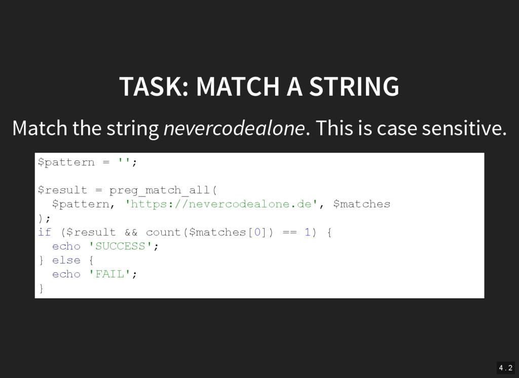 TASK: MATCH A STRING Match the string nevercode...