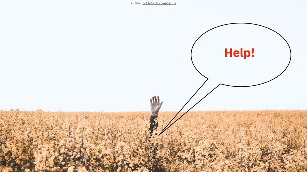 slides: bit.ly/rday-medellin Help!