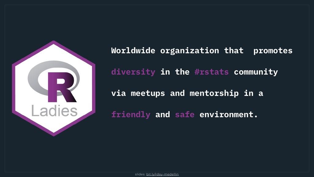 slides: bit.ly/rday-medellin Worldwide organiza...