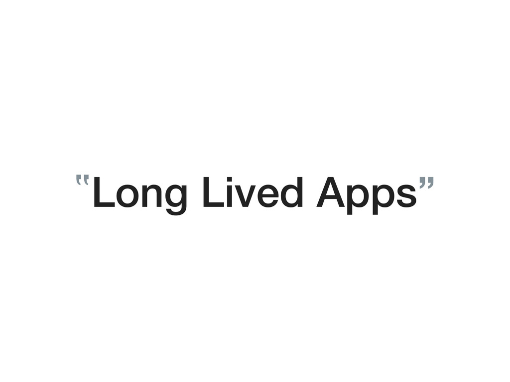 """Long Lived Apps"""
