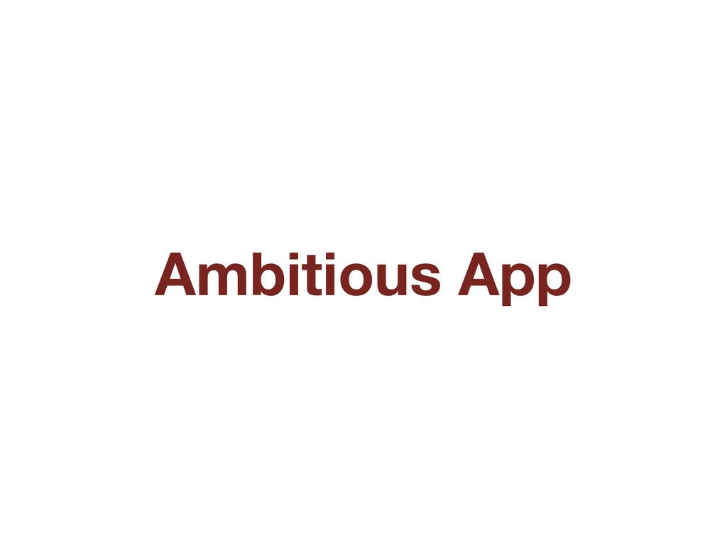 Ambitious App