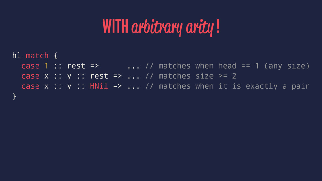 WITH arbitrary arity ! hl match { case 1 :: res...