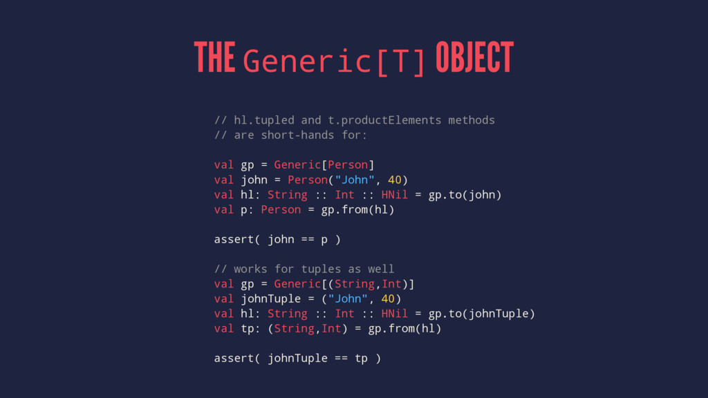 THE Generic[T] OBJECT // hl.tupled and t.produc...