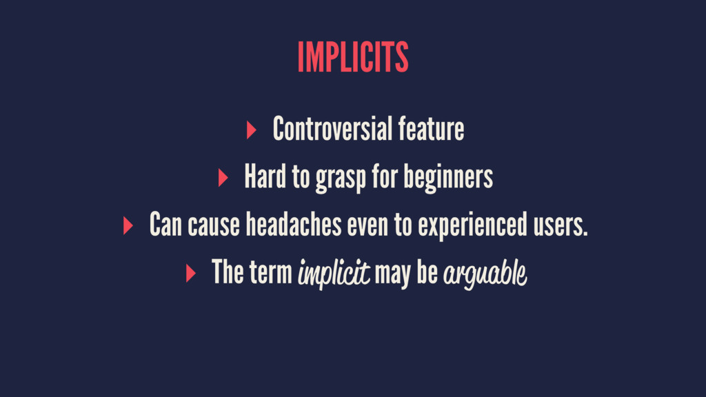 IMPLICITS ▸ Controversial feature ▸ Hard to gra...