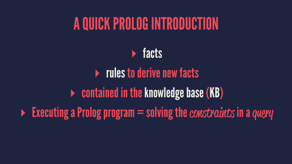 A QUICK PROLOG INTRODUCTION ▸ facts ▸ rules to ...
