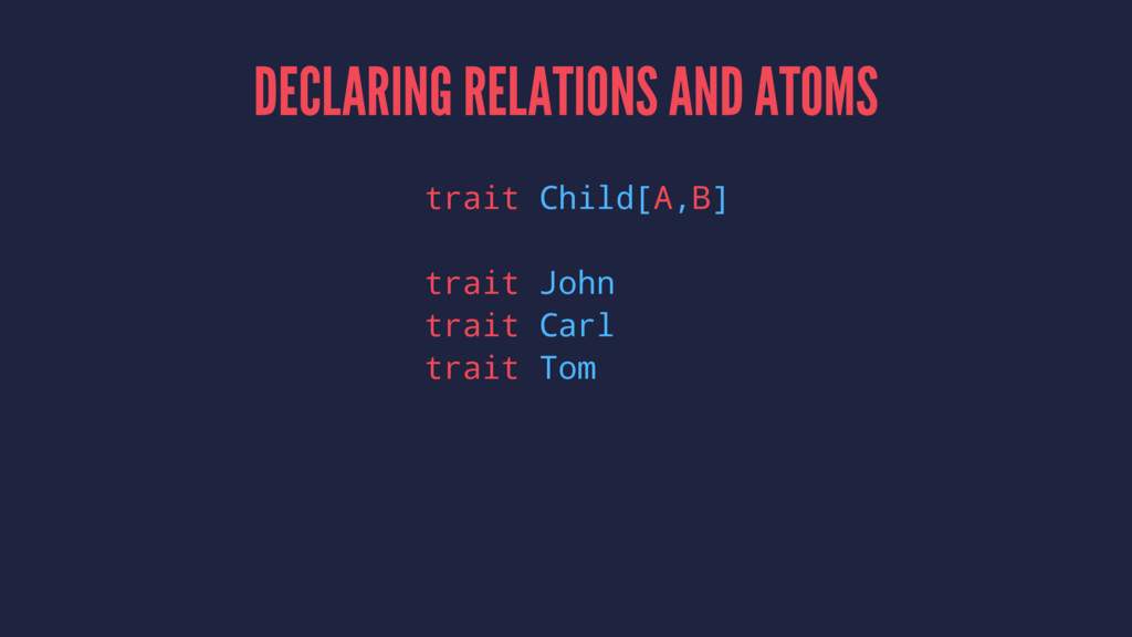 DECLARING RELATIONS AND ATOMS trait Child[A,B] ...