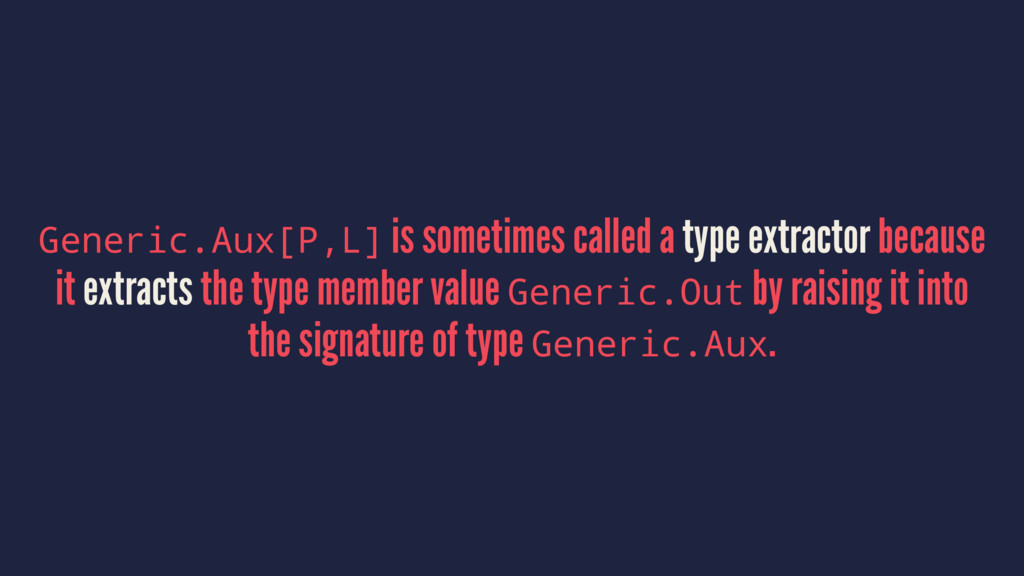 Generic.Aux[P,L] is sometimes called a type ext...