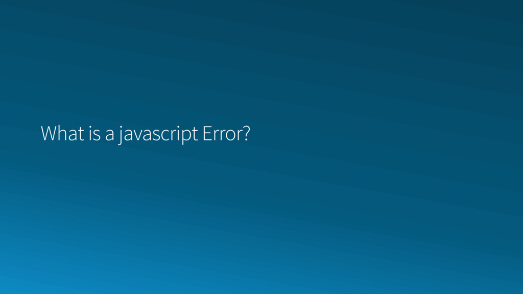 What is a javascript Error?