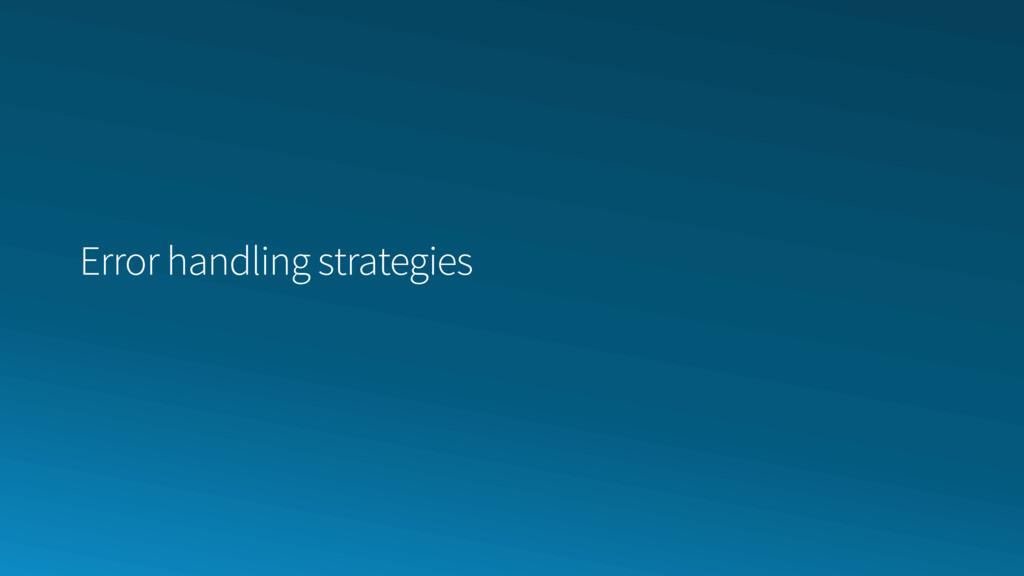Error handling strategies