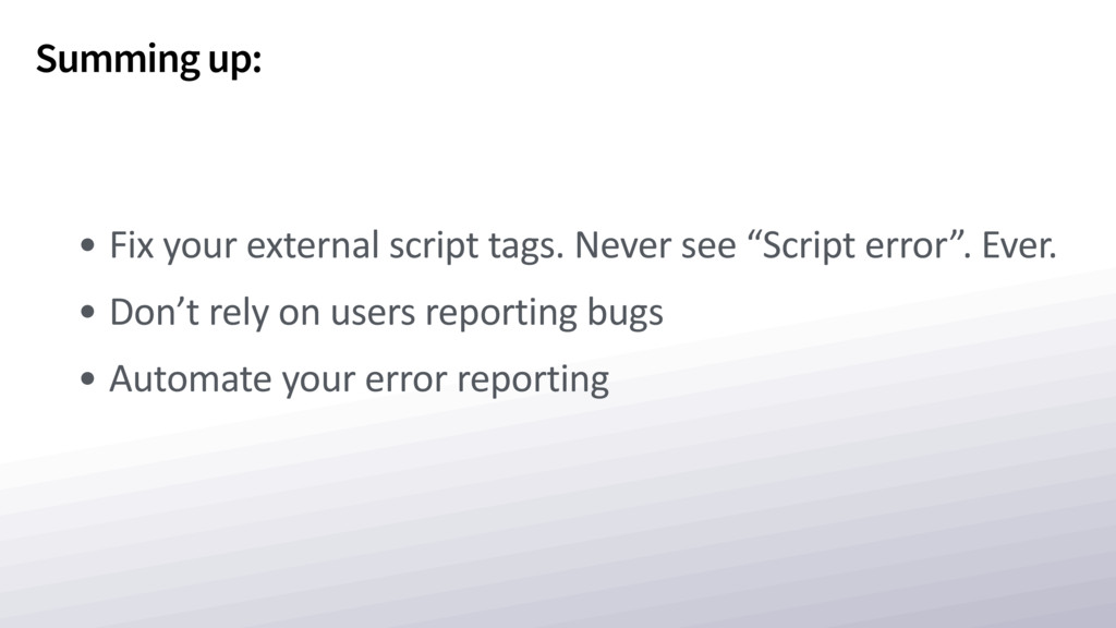 Summing up: • Fix your external script tags. Ne...