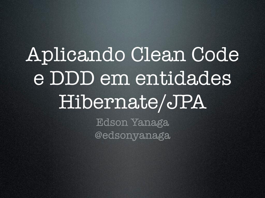 Aplicando Clean Code e DDD em entidades Hiberna...