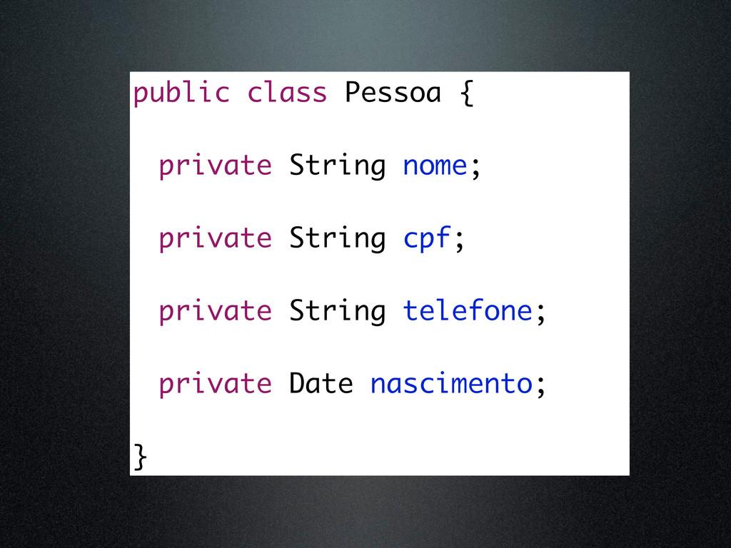 public class Pessoa { private String nome; priv...